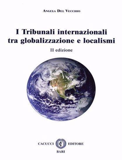 Immagine di I Tribunali internazionali tra globalizzazione e localismi.