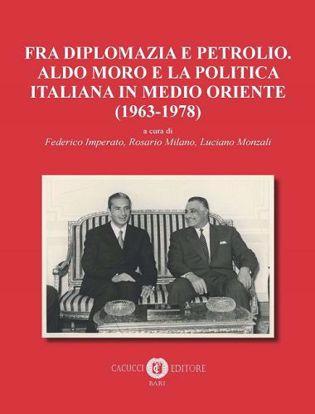 Immagine di Fra diplomazia e petrolio. Aldo Moro e la politica italiana in Medio Oriente (1963-1978)