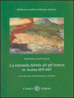 Immagine di 02) La miranda fabula dei pii fratres in Aetna 603-645