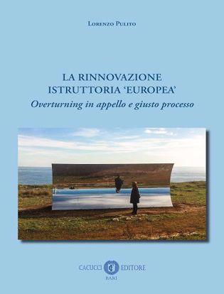 Immagine di La rinnovazione istruttoria 'europea'. Overturning in appello e giusto processo